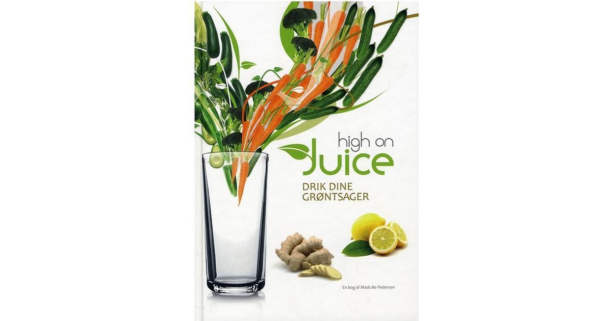 High on juice: drik dine grøntsager, Hardback - Sammenlign priser hos PriceRunner