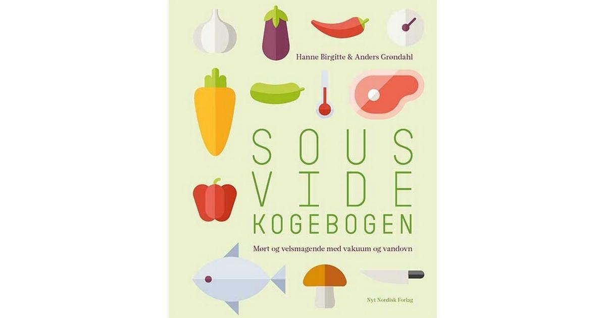 23555e9a9f9 Sous vide kogebogen: mørt og velsmagende med vakuum og vandovn, Hardback -  Sammenlign priser hos PriceRunner
