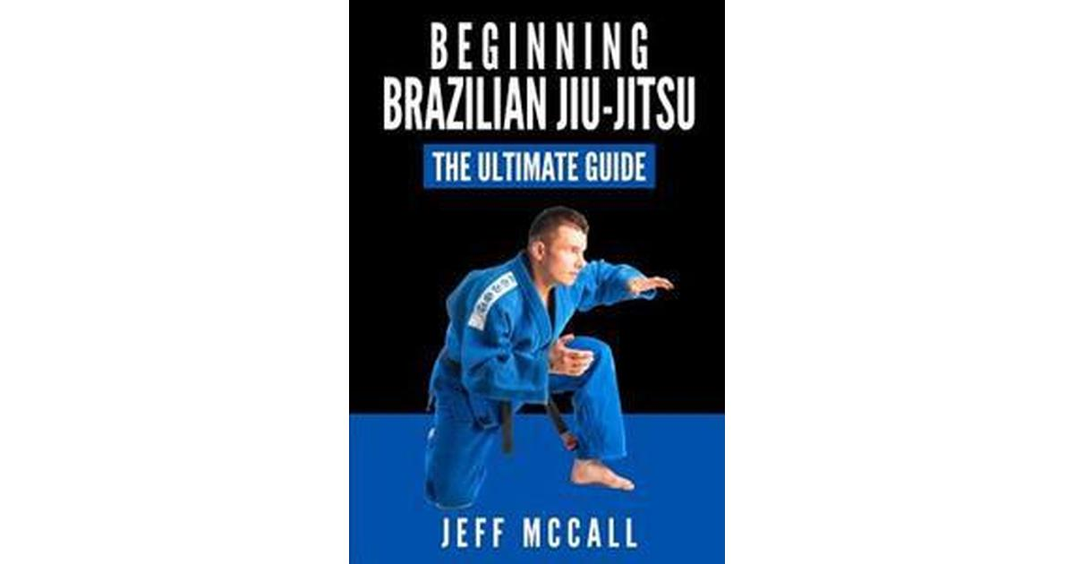 Brazilian Jiu Jitsu: The Ultimate Guide to Beginning Bjj (Häftad, 2015)