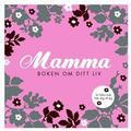 Mamma: boken om ditt liv (Inbunden, 2009)