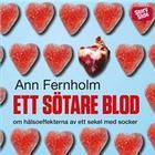 Ett sötare blod: om hälsoeffekterna av ett sekel med socker (Ljudbok nedladdning, 2014)