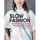 Slow fashion: din guide till smart och hållbart mode (Inbunden, 2016)