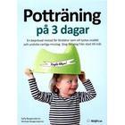 Potträning på 3 dagar: en beprövad metod för föräldrar som vill lyckas snabbt och undvika vanliga misstag. Steg-för-steg från start till mål. (Häftad, 2016)
