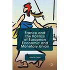 France and the Politics of European Economic and Monetary Union (Inbunden, 2015)