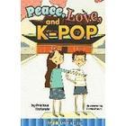 Peace, Love, and K-Pop (Häftad, 2015)