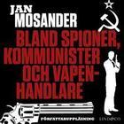 Bland spioner, kommunister och vapenhandlare - Del 1 (Ljudbok nedladdning, 2018)
