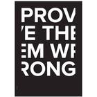 I LOVE MY TYPE plakater og rammer I Love My Type Plakat Prove Them Wrong Sort (50 x 70 cm.)