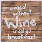 Træskilt - A meal without wine is called breakfast