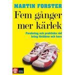 Fem gånger mer kärlek: forskning och praktiska råd för ett fungerande familjeliv: en bok till föräldrar med barn mellan 2 och 12 år (Inbunden, 2009)