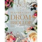 Planera ditt drömbröllop: med Johanna Kajson (Inbunden, 2017)