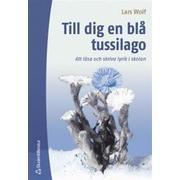 Till dig en blå tussilago: att läsa och skriva lyrik i skolan (Häftad, 2004)