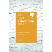 100 Great Copywriting Ideas (100 Great Ideas): From Leading Companies Around the World