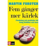 Böcker Fem gånger mer kärlek: forskning och praktiska råd för ett fungerande familjeliv: en bok till föräldrar med barn mellan 2 och 12 år (Inbunden, 2009)
