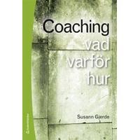 Coaching: vad, varför, hur (Häftad, 2012)