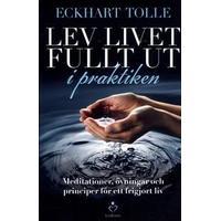 Lev livet fullt ut i praktiken: meditationer, övningar och principer för (Danskt band, 2016)