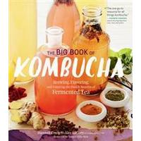 The Big Book of Kombucha: Brewing, Flavoring, and Enjoying the Health Benefits of Fermented Tea (Inbunden, 2016), Inbunden