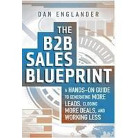 The B2B Sales Blueprint: A Hands-On Guide to Generating More Leads, Closing More Deals, and Working Less (Häftad, 2016)
