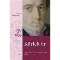 Kärlek är: Carl Jonas Love Almqvists författarliv 1793-1833 (E-bok, 2012)