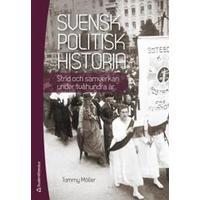 Svensk politisk historia - Strid och samverkan under tvåhundra år (Häftad, 2015)
