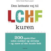 Den letteste vej til LCHF kuren: 200 opskrifter uden sukker og stivelse og mere af det sunde fedt, E-bog