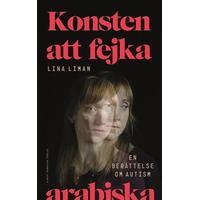 Konsten att fejka arabiska: en berättelse om autism (Inbunden, 2017)