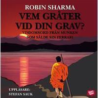 Vem gråter vid din grav?: visdomsord från munken som sålde sin Ferrari (Ljudbok CD, 2010)