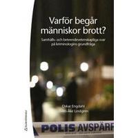 Varför begår människor brott?: samhälls- och beteendevetenskapliga svar på kriminologins grundfråga (Häftad, 2017)