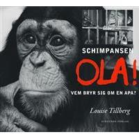 Schimpansen Ola: vem bryr sig om en apa? (Inbunden, 2017)
