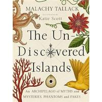 Un-discovered islands - an archipelago of myths and mysteries, phantoms and (Inbunden, 2016)