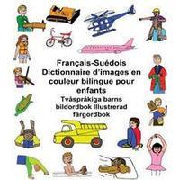 Francais-Suedois Dictionnaire D'Images En Couleur Bilingue Pour Enfants Tvasprakiga Barns Bildordbok Illustrerad Fargordbok (Häftad, 2017)