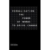 Verbalisation: the Power of Words to Drive Change, Hardback