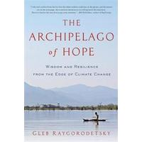 The Archipelago of Hope: Wisdom and Resilience from the Edge of Climate Change (Inbunden, 2017)