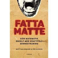 Fatta matte!: Gör matematik enkelt med kraftfull minnesträning (E-bok, 2016)