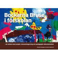 Bockarna Bruse i förskolan: att arbeta med projekt, ämnesintegrering och pedagogisk dokumentation (Häftad, 2014)
