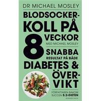 Blodsockerkoll på 8 veckor med Michael Mosley: snabba resultat på både diabetes och övervikt (E-bok, 2017)