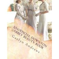 Unofficial Downton Abbey Beauty Book: Discover the Beauty Secrets of the Edwardian Age (Häftad, 2014)