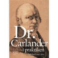 Doktor Carlander i praktiken: läkarkonst 1793-1814 (Inbunden, 2009)