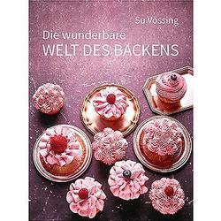 SU VÖSSING Die wunderbare Welt des Backens 65 Rezepte auf über 160 Seiten