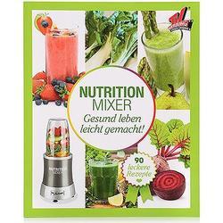 NUTRITION MIXER Rezeptbuch Gesundheit & Ernährung 90 Rezepte