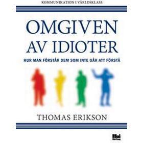 Omgiven av idioter - hur man förstår dem som inte går att förstå (E-bok, 2014)