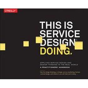 This Is Service Design Doing: Applying Service Design Thinking in the Real World (Häftad, 2018)