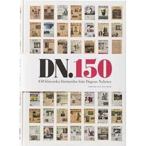 DN 150: 450 klassiska förstasidor från Dagens nyheter (Inbunden, 2014)