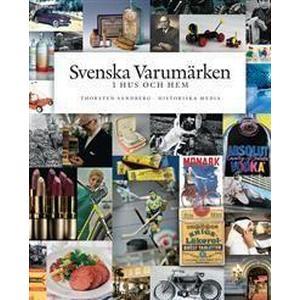Svenska varumärken i hus och hem: historia, entreprenörer, produkter (Inbunden, 2011)