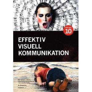 Effektiv visuell kommunikation: om nyheter, reklam, information ... (Danskt band, 2016)