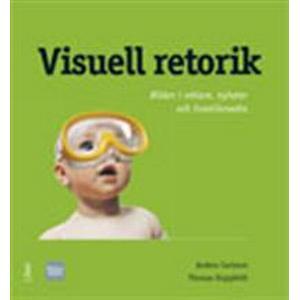 Visuell retorik - Bilden i reklam, nyheter och livsstilsmedia (Häftad, 2008)