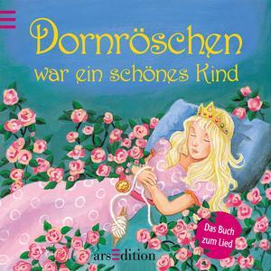 ARS EDITION Dornröschen war ein schönes Kind