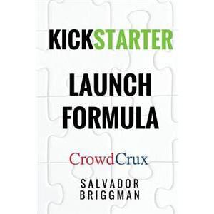 Kickstarter Launch Formula: The Crowdfunding Handbook for Startups, Filmmakers, and Independent Creators (Häftad, 2017)