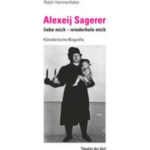 Alexeij Sagerer - liebe mich - wiederhole mich