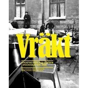 Vräkt: utkastad från hus och hem i Stockholm 1879-2009 (Inbunden, 2010)