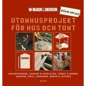Utomhusprojekt för hus och tomt: Grundtekniker, gångar & uteplatser, staket & murar, grindar, däck, verandor, bodar & lusthus (Inbunden, 2007)